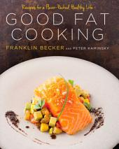 Good Fat Cooking: Recipes for a Flavor-Packed, Healthy Life