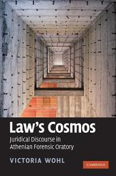 Law's Cosmos: Juridical Discourse in Athenian Forensic Oratory
