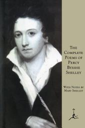The Complete Poems of Percy Bysshe Shelley: (A Modern Library E-Book)