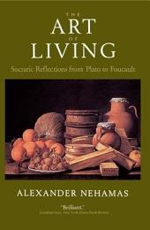 The Art of Living: Socratic Reflections from Plato to Foucault