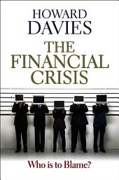 The Financial Crisis: Who is to Blame
