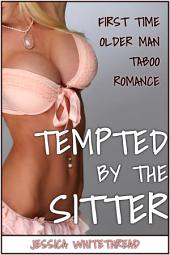 EROTICA: Tempted by the Sitter (First Time Older Man Taboo Romance)