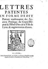 Lettres-patentes en forme d'édit, portant confirmation des anciens priviléges du grand Hôpital et Hôtel-Dieu de la ville de Lyon, & augmentation d'iceux