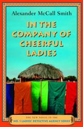 In the Company of Cheerful Ladies: A No. 1 Ladies' Detective Agency Novel (6)