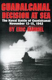 Guadalcanal: Decision at Sea : The Naval Battle of Guadalcanal, Nov. 13-15, 1942