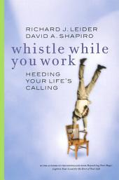 Whistle While You Work: Heeding Your Life's Calling