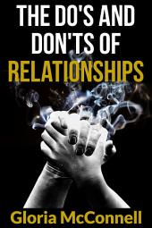 The Do's and Don'ts of Relationships: All You Need to Know From Dating to Love