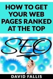 How to Get Your Web Pages Ranked at the Top: All You Need to Know About Search Engines