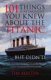 101 Things You Thought You Knew about the Titanic - But Didn't!