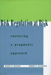 Risk Regulation at Risk: Restoring a Pragmatic Approach