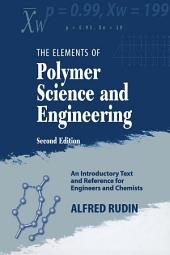 Elements of Polymer Science & Engineering: An Introductory Text and Reference for Engineers and Chemists, Edition 2