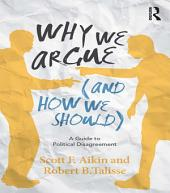 Why We Argue (And How We Should): A Guide to Political Disagreement