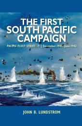 The First South Pacific Campaign: Pacific Fleet Strategy December 1941ÐJune 1942
