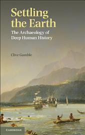 Settling the Earth: The Archaeology of Deep Human History