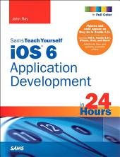 Sams Teach Yourself iOS 6 Application Development in 24 Hours: Edition 4