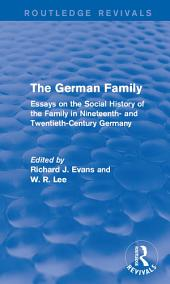 The German Family (Routledge Revivals): Essays on the Social History of the Family in Nineteenth- and Twentieth-Century Germany