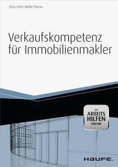 Verkaufskompetenz für Immobilienmakler -mit Arbeitshilfen online-: Objektakquise - Vermarktung - Recht