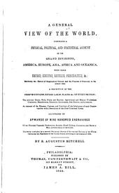A General View of the World: Comprising a Physical, Political, and Statistical Account of Its Grand Divisions, America, Europe, Asia, Africa and Oceanica, with Their Empires, Kingdoms, Republics, Principalities, & C : Exhibiting the History of Geographical Science and the Progress of Discovery to the Present Time ... Illustrated by Upwards of Nine Hundred Engravings ...