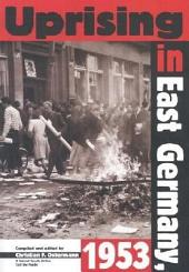 Uprising in East Germany, 1953: The Cold War, the German Question, and the First Major Upheaval Behind the Iron Curtain