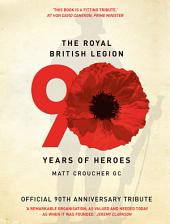The Royal British Legion: 90 Years of Heroes