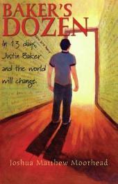 Baker's Dozen: In 13 Days, Justin Baker and the World Will Change