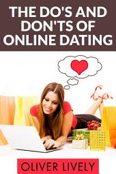 The Do's and Don'ts of Online Dating: Top Tips to Date Successfully on the Internet