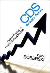 CDS Delivery Option: Better Pricing of Credit Default Swaps