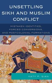 Unsettling Sikh and Muslim Conflict: Mistaken Identities, Forced Conversions, and Postcolonial Formations