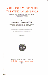 A History of the Theatre in America from Its Beginnings to the Present Time...: With Photogravure Frontispieces and 188 Illustrations in Doubletone, Volume 1