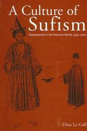 A Culture of Sufism: Naqshbandis in the Ottoman World, 1450-1700