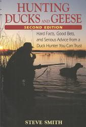 Hunting Ducks and Geese: Hard Facts, Good Bets, and Serious Advice from a Duck Hunter You Can Trust