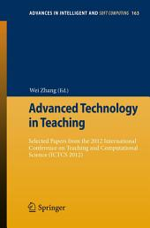 Advanced Technology in Teaching: Selected papers from the 2012 International Conference on Teaching and Computational Science (ICTCS 2012)