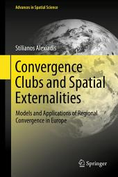 Convergence Clubs and Spatial Externalities: Models and Applications of Regional Convergence in Europe
