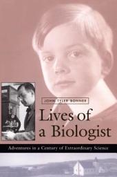 Lives of a Biologist: Adventures in a Century of Extraordinary Science