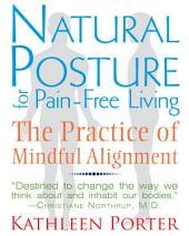Natural Posture for Pain-Free Living: The Practice of Mindful Alignment, Edition 2