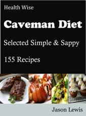 Health Wise Caveman Diet: Selected Simple & Sappy 155 Recipes