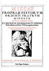 Missae propriae festorum ordinis fratrum minorum ad formam missalis noui. Ex decreto sacrosancti Concilii Trid. restituti, &Clem. 8. recogniti, redactae ..