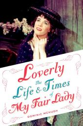 Loverly: The Life and Times of My Fair Lady