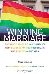 Winning Marriage: The Inside Story of How Same-Sex Couples Took on the Politicians and PunditsÑand Won