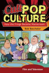 Cult Pop Culture: How the Fringe Became Mainstream [3 volumes]: How the Fringe Became Mainstream