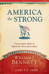America the Strong: Conservative Ideas to Spark the Next Generation