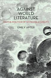 Against World Literature: On the Politics of Untranslatability