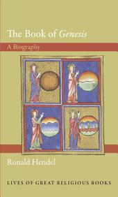 """The Book of """"Genesis"""": A Biography: A Biography"""