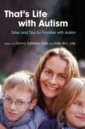 That's Life with Autism: Tales and Tips for Families with Autism