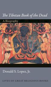 """The Tibetan Book of the Dead"": A Biography: A Biography"