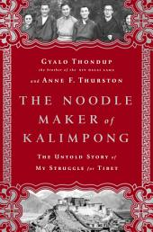 The Noodle Maker of Kalimpong: The Untold Story of the Dalai Lama and the Secret Struggle for Tibet