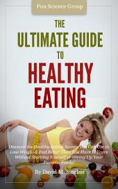 The Ultimate Guide to Healthy Eating: Discover Healthy Eating Secrets Without Starving Yourself!