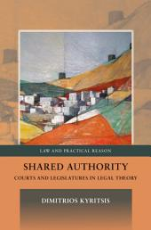 Shared Authority,: Courts and Legislatures in Legal Theory
