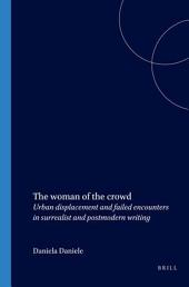 The Woman of the Crowd: Urban Displacement and Failed Encounters in Surrealist and Postmodern Writing
