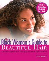 The Black Woman's Guide to Beautiful Hair: A Positive Approach to Managing Any Hair and Style